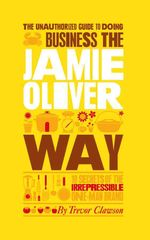 Unauthorized Guide to Doing Business the Jamie Oliver Way by Trevor Clawson